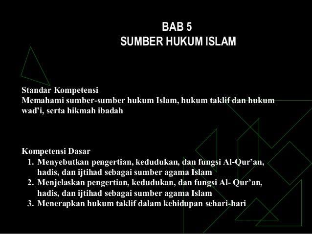 BAB 5                        SUMBER HUKUM ISLAMStandar KompetensiMemahami sumber-sumber hukum Islam, hukum taklif dan huku...