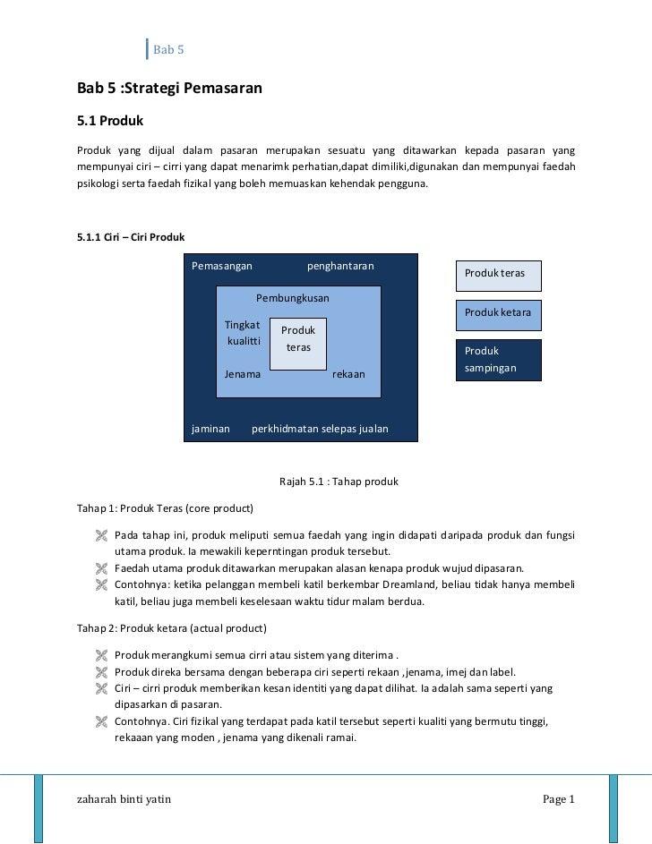 Bab 5Bab 5 :Strategi Pemasaran5.1 ProdukProduk yang dijual dalam pasaran merupakan sesuatu yang ditawarkan kepada pasaran ...