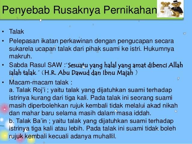 Penyebab Rusaknya Pernikahan• Ila'  Yaitu sumpah seorang suami yang menyatakan bahwa dia  tidak akan meniduri istrinya sel...