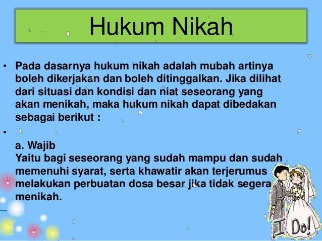 Hukum Nikah• b. Sunnah  Yaitu bagi seseorang yang sudah mampu untuk  berumah tangga, mempunyai keinginan (niat)  nikah dan...