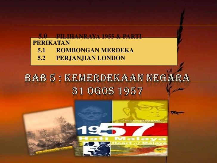 5.0  PILIHANRAYA 1955 & PARTIPERIKATAN 5.1  ROMBONGAN MERDEKA 5.2  PERJANJIAN LONDON