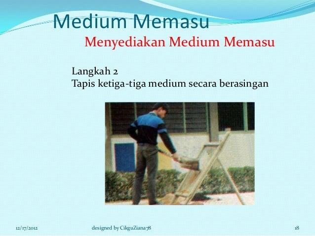 Medium Memasu                Menyediakan Medium Memasu              Langkah 2              Tapis ketiga-tiga medium secara...