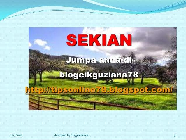 SEKIAN                           Jumpa anda di                      blogcikguziana78             http://tipsonline78.blogs...