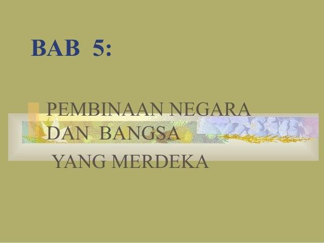 BAB 5: PEMBINAAN NEGARA DAN BANGSA YANG MERDEKA