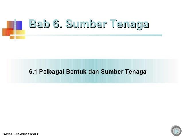 6.1 Pelbagai Bentuk dan Sumber Tenaga Bab 6. Sumber TenagaBab 6. Sumber Tenaga ITeach – Science Form 1