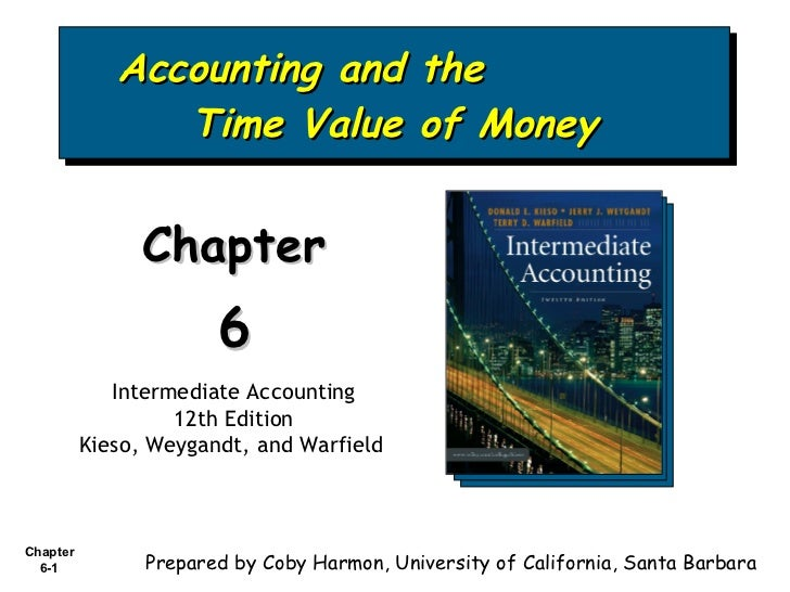Accounting and the  Time Value of Money Chapter  6 Intermediate Accounting 12th Edition Kieso, Weygandt, and Warfield   Pr...
