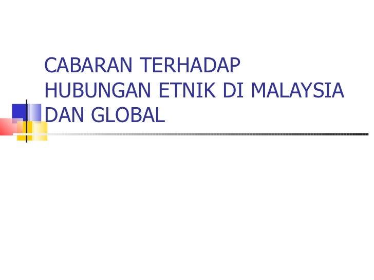 CABARAN TERHADAP HUBUNGAN ETNIK DI MALAYSIA DAN GLOBAL