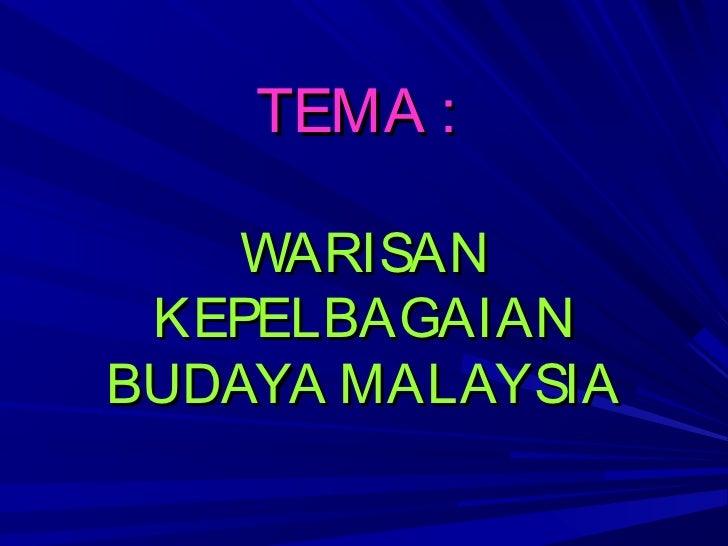 TEMA :    WARISAN KEPELBAGAIANBUDAYA MALAYSIA