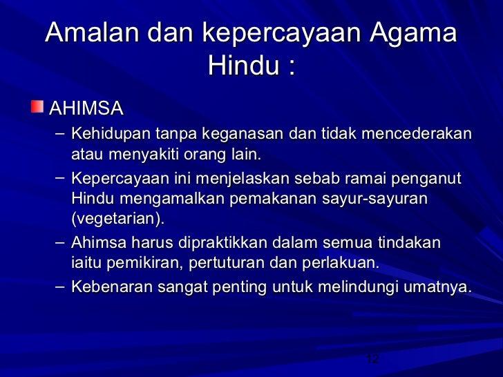 Amalan dan kepercayaan Agama           Hindu :AHIMSA– Kehidupan tanpa keganasan dan tidak mencederakan  atau menyakiti ora...
