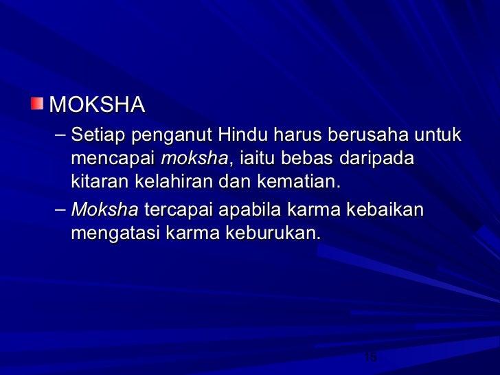 MOKSHA– Setiap penganut Hindu harus berusaha untuk  mencapai moksha, iaitu bebas daripada  kitaran kelahiran dan kematian....