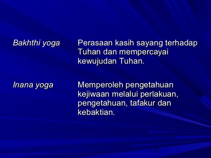 Bakhthi yoga   Perasaan kasih sayang terhadap               Tuhan dan mempercayai               kewujudan Tuhan.Inana yoga...