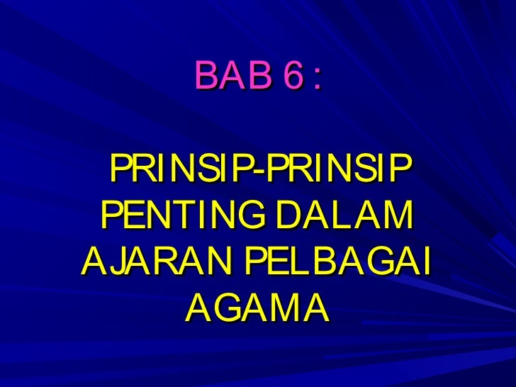 BAB 6 : PRINSIP-PRINSIP PENTING DALAMAJARAN PELBAGAI     AGAMA