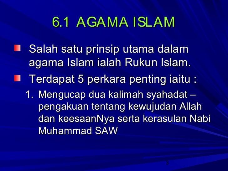 6.1 AGAMA ISLAMSalah satu prinsip utama dalamagama Islam ialah Rukun Islam.Terdapat 5 perkara penting iaitu :1. Mengucap d...