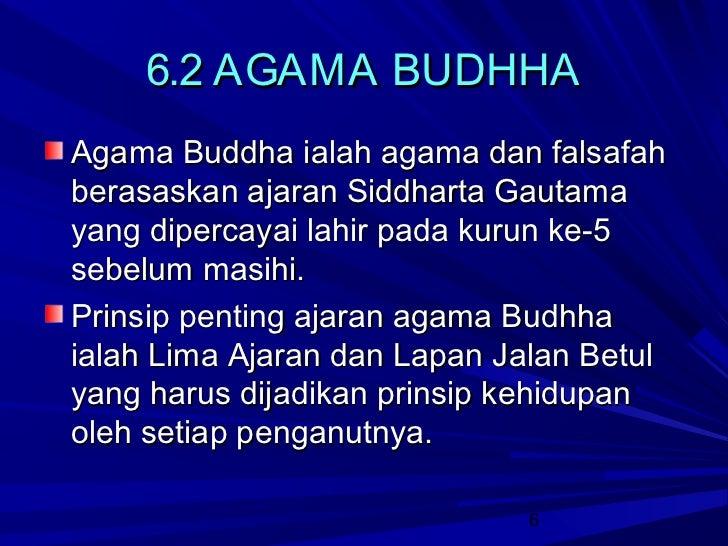 6.2 AGAMA BUDHHAAgama Buddha ialah agama dan falsafahberasaskan ajaran Siddharta Gautamayang dipercayai lahir pada kurun k...