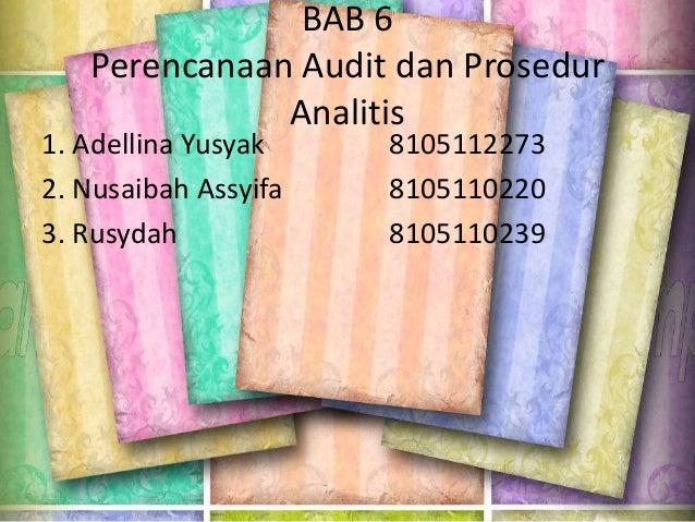 BAB 6 Perencanaan Audit dan Prosedur Analitis  1. Adellina Yusyak 2. Nusaibah Assyifa 3. Rusydah  8105112273 8105110220 81...