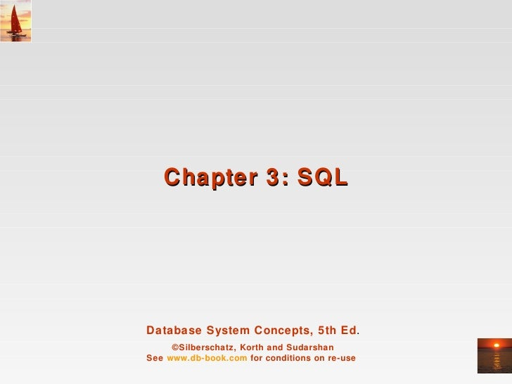 Chapter 3: SQLDatabase System Concepts, 5th Ed.     ©Silberschatz, Korth and SudarshanSee www.db-book.com for conditions o...