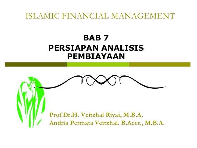 ISLAMIC FINANCIAL MANAGEMENT BAB 7 PERSIAPAN ANALISIS PEMBIAYAAN  Prof.Dr.H. Veitzhal Rivai, M.B.A. Andria Permata Veitzha...