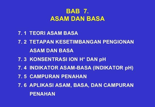 BAB 7. ASAM DAN BASA 7. 1 TEORI ASAM BASA 7. 2 TETAPAN KESETIMBANGAN PENGIONAN ASAM DAN BASA 7. 3 KONSENTRASI ION H+ DAN p...