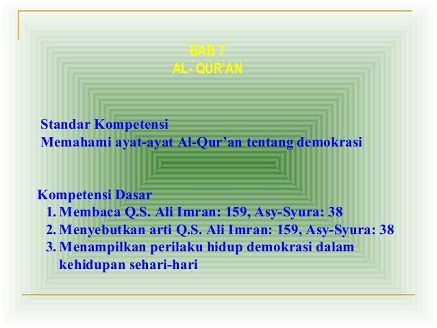 BAB 7                    AL- QUR'ANStandar KompetensiMemahami ayat-ayat Al-Qur'an tentang demokrasiKompetensi Dasar 1. Mem...