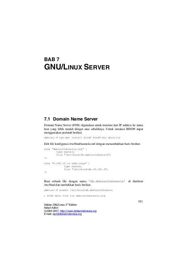 BAB 7 GNU/LINUX SERVER 7.1 Domain Name Server Domain Name Server (DNS) digunakan untuk translasi dari IP address ke nama h...