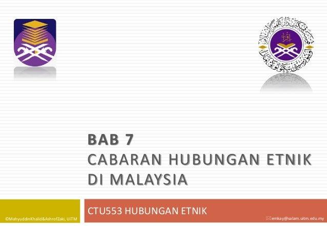 BAB 7 CABARAN HUBUNGAN ETNIK DI MALAYSIA ©MahyuddinKhalid&AshrofZaki, UiTM  CTU553 HUBUNGAN ETNIK  emkay@salam.uitm.edu.m...