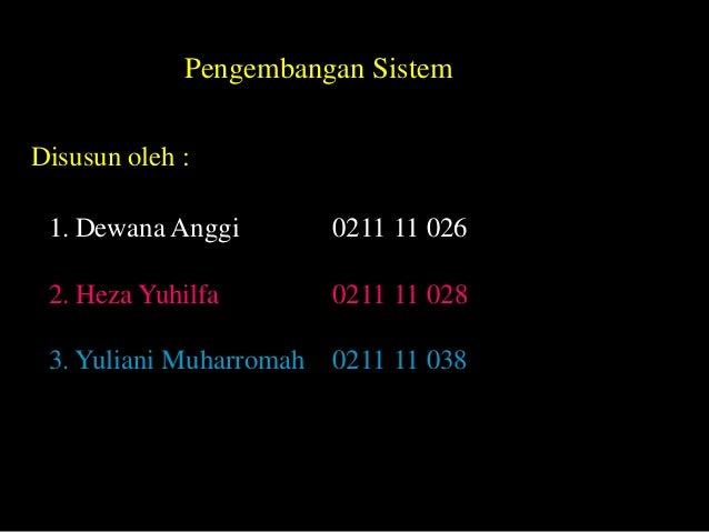 Pengembangan SistemDisusun oleh : 1. Dewana Anggi       0211 11 026 2. Heza Yuhilfa       0211 11 028 3. Yuliani Muharroma...