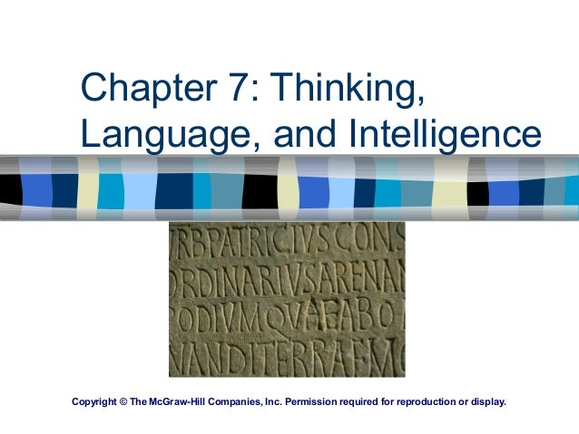 Chapter 7: Thinking, Language, and Intelligence Copyright © The McGraw-Hill Companies, Inc. Permission required for reprod...