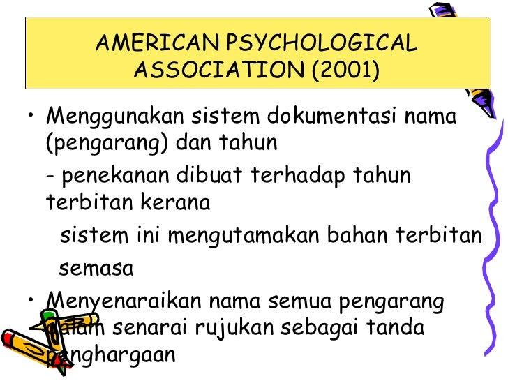 AMERICAN PSYCHOLOGICAL        ASSOCIATION (2001)• Menggunakan sistem dokumentasi nama  (pengarang) dan tahun  - penekanan ...