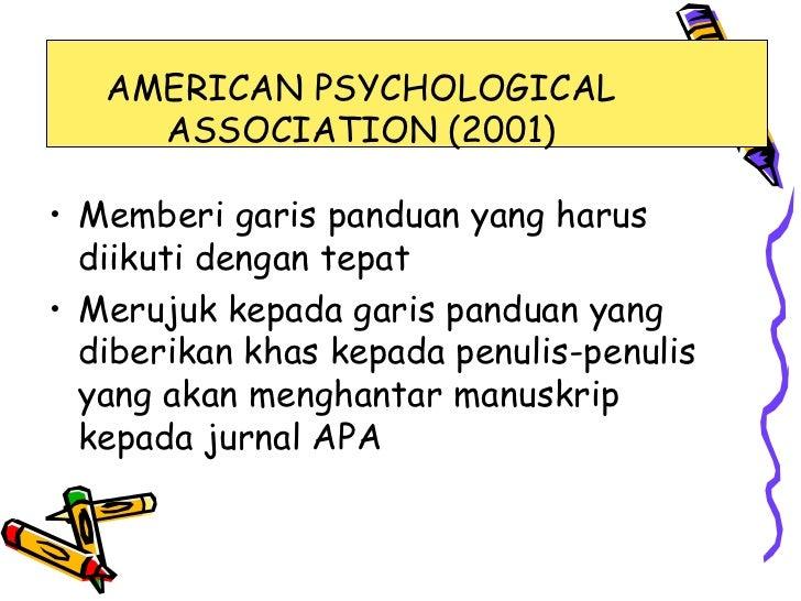 AMERICAN PSYCHOLOGICAL     ASSOCIATION (2001)• Memberi garis panduan yang harus  diikuti dengan tepat• Merujuk kepada gari...