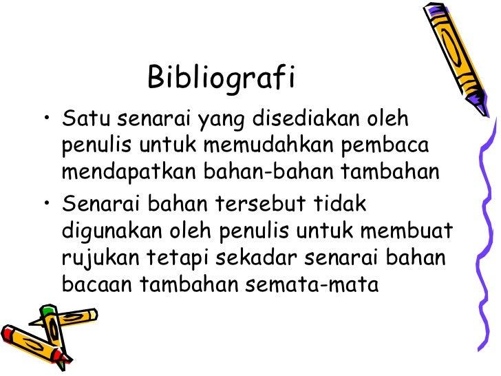 Bibliografi• Satu senarai yang disediakan oleh  penulis untuk memudahkan pembaca  mendapatkan bahan-bahan tambahan• Senara...