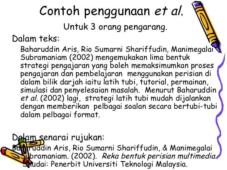 Contoh penggunaan et al.              Untuk 3 orang pengarang.Dalam teks:  Baharuddin Aris, Rio Sumarni Shariffudin, Manim...
