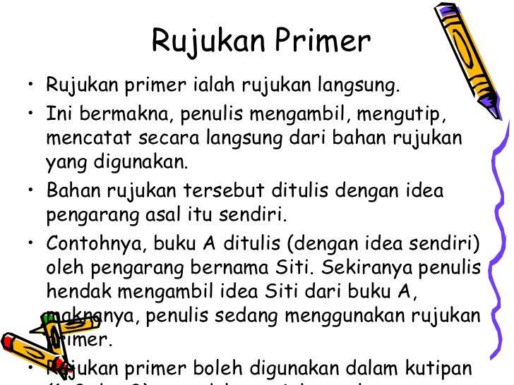 Rujukan Primer• Rujukan primer ialah rujukan langsung.• Ini bermakna, penulis mengambil, mengutip,  mencatat secara langsu...