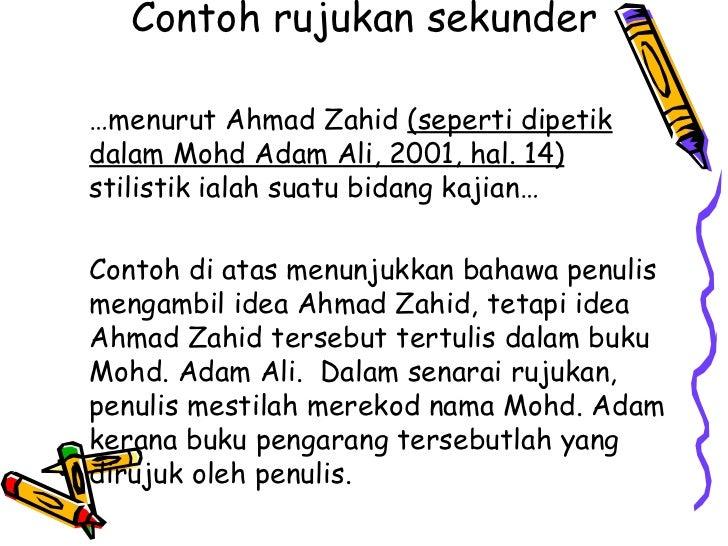 Contoh rujukan sekunder…menurut Ahmad Zahid (seperti dipetikdalam Mohd Adam Ali, 2001, hal. 14)stilistik ialah suatu bidan...
