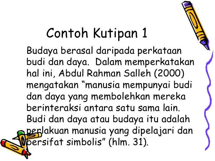 Contoh Kutipan 1Budaya berasal daripada perkataanbudi dan daya. Dalam memperkatakanhal ini, Abdul Rahman Salleh (2000)meng...