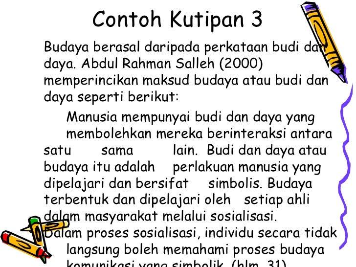 Contoh Kutipan 3Budaya berasal daripada perkataan budi dandaya. Abdul Rahman Salleh (2000)memperincikan maksud budaya atau...