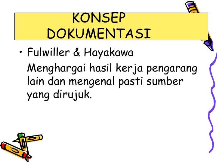 KONSEP     DOKUMENTASI• Fulwiller & Hayakawa  Menghargai hasil kerja pengarang  lain dan mengenal pasti sumber  yang diruj...