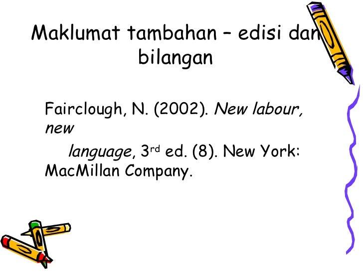 Maklumat tambahan – edisi dan          bilangan Fairclough, N. (2002). New labour, new    language, 3rd ed. (8). New York:...