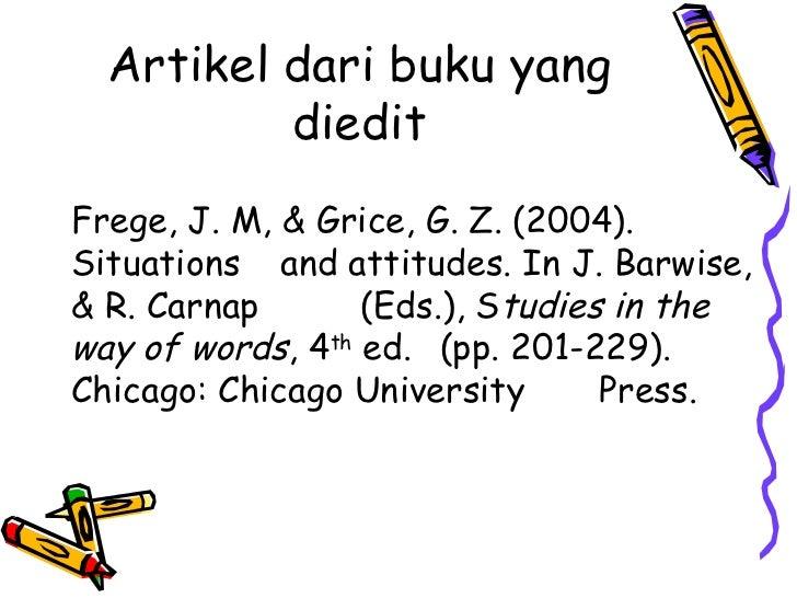 Artikel dari buku yang          dieditFrege, J. M, & Grice, G. Z. (2004).Situations and attitudes. In J. Barwise,& R. Carn...