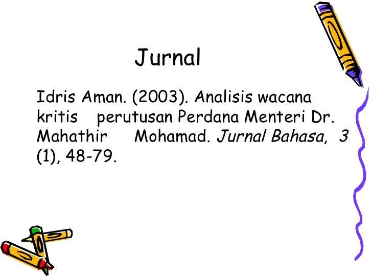 JurnalIdris Aman. (2003). Analisis wacanakritis perutusan Perdana Menteri Dr.Mahathir    Mohamad. Jurnal Bahasa, 3(1), 48-...
