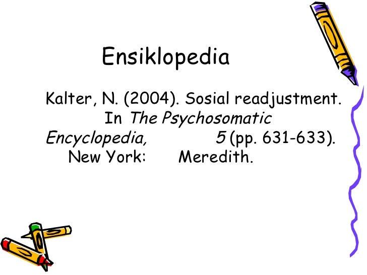 EnsiklopediaKalter, N. (2004). Sosial readjustment.        In The PsychosomaticEncyclopedia,          5 (pp. 631-633).   N...