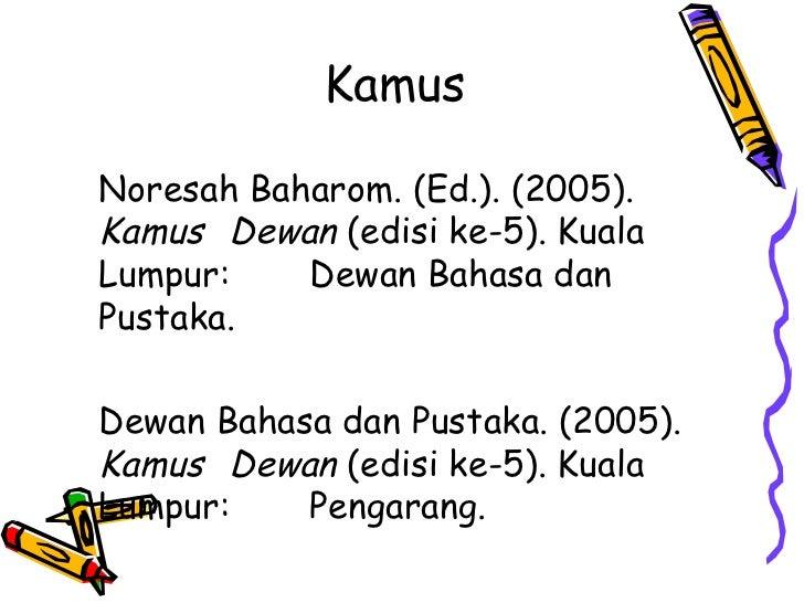 KamusNoresah Baharom. (Ed.). (2005).Kamus Dewan (edisi ke-5). KualaLumpur:    Dewan Bahasa danPustaka.Dewan Bahasa dan Pus...