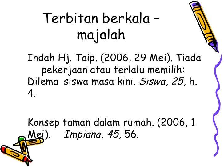 Terbitan berkala –        majalahIndah Hj. Taip. (2006, 29 Mei). Tiada   pekerjaan atau terlalu memilih:Dilema siswa masa ...