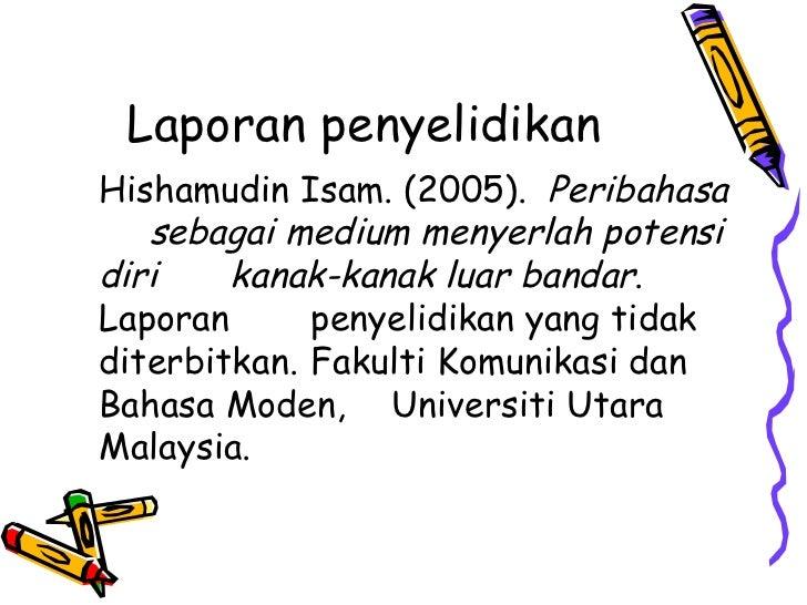 Laporan penyelidikanHishamudin Isam. (2005). Peribahasa   sebagai medium menyerlah potensidiri    kanak-kanak luar bandar....