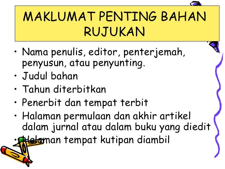 MAKLUMAT PENTING BAHAN        RUJUKAN• Nama penulis, editor, penterjemah,  penyusun, atau penyunting.• Judul bahan• Tahun ...