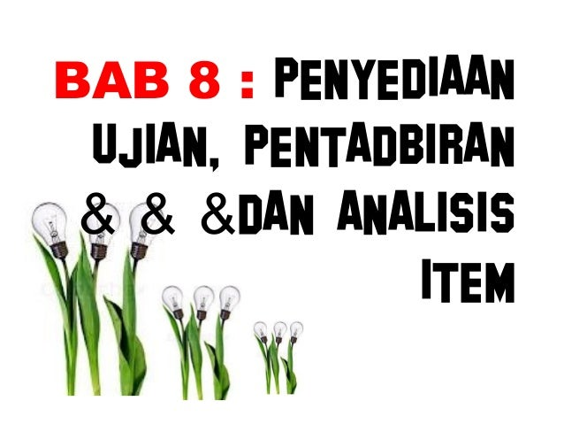 BAB 8 : PENYEDIAAN UJIAN, PENTADBIRAN & & &DAN ANALISIS               ITEM