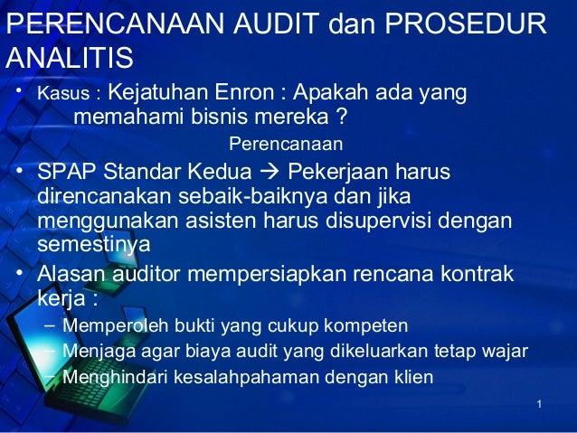 PERENCANAAN AUDIT dan PROSEDUR ANALITIS • Kasus : Kejatuhan Enron : Apakah ada yang  memahami bisnis mereka ? Perencanaan ...