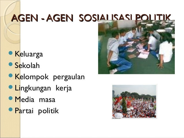 Apa itu agen sosialisasi politik