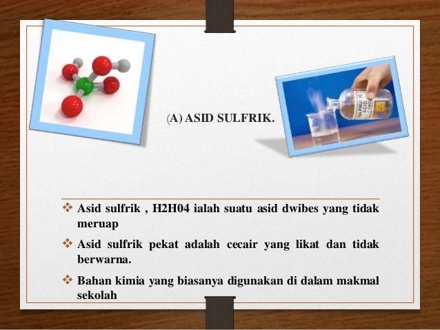 (A) ASID SULFRIK.  Asid sulfrik , H2H04 ialah suatu asid dwibes yang tidak meruap  Asid sulfrik pekat adalah cecair yang...