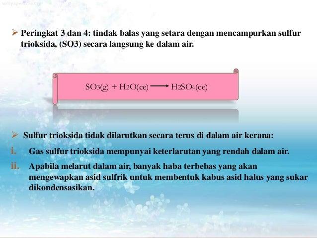  Peringkat 3 dan 4: tindak balas yang setara dengan mencampurkan sulfur trioksida, (SO3) secara langsung ke dalam air.  ...