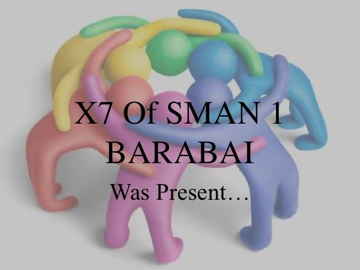 X7 Of SMAN 1 BARABAI Was Present…